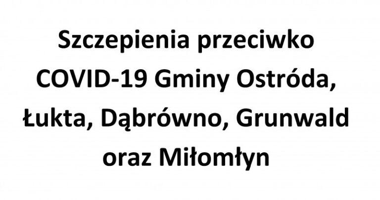 Szczepienia przeciwko COVID-19 Gminy Ostróda, Łukta, Dąbrówno, Grunwald orazMiłomłyn